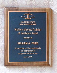 Illinois State Bar Association Matthew Maloney Tradition of Excellence Award presented to William A. Price in recognition of his contribution to and enhancement of the general practice of Law, June 15, 2012.